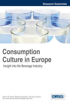 Consumption Culture in Europe By Santos, Carmen R. (EDT)/ Ganassali, Stephane (EDT)/ Casarin, Francesco (EDT)/ Laaksonen, Pirjo (EDT)