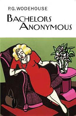 Bachelors Anonymous By Wodehouse, P. G.