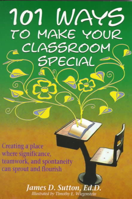 101 Ways to Make Your Classroom Special By Sutton, James D.